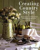 Creating country style : inspirational and practical decorating projects for the home