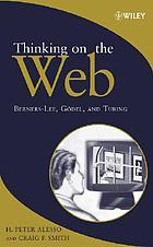 Thinking on the Web : Berners-Lee, Gödel, and Turing