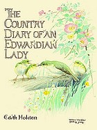 The country diary of an Edwardian lady The country diary of an Edwardian lady, 1906 : a facsimile reproduction of a naturalist's diary