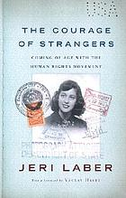 The courage of strangers : coming of age with the human rights movement