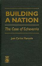 Building a nation : the case of Echeverria