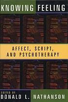 Knowing feeling : affect, script, and psychotherapy