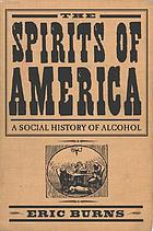 The spirits of America : a social history of alcohol