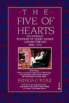 The Five of Hearts : an intimate portrait of Henry Adams and his friends, 1880-1918