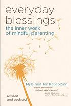 Everyday blessings : the inner work of mindful parenting