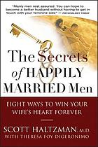 The secrets of happily married men : eight ways to win your wife's heart forever