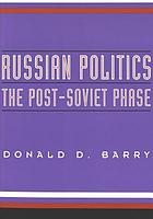 Russian politics : the post-Soviet phase