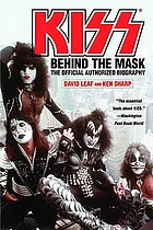 Kiss : behind the mask : the official authorized biography