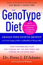 The genotype diet : [change your genetic destiny to live the longest, fullest, and healthiest life possible]