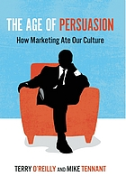 The age of persuasion : how marketing ate our culture