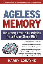 Ageless memory the memory expert's prescription for a razor-sharp mind