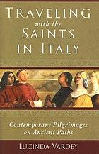 Traveling with the saints in Italy : contemporary pilgrimages on ancient paths