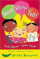 Shout, show, and tell