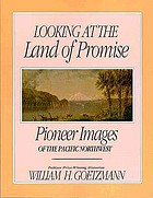 Looking at the land of promise : pioneer images of the Pacific Northwest