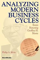 Analyzing modern business cycles : essays honoring Geoffrey H. Moore