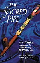 The sacred pipe; Black Elk's account of the seven rites of the Oglala Sioux