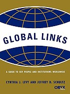 Global links : a guide to key people and institutions worldwide