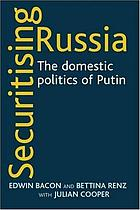 Securitising Russia : the domestic politics of Putin