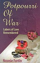 Potpourri of war : labors of love remembered