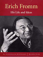 Erich Fromm : his life and ideas : an illustrated biography