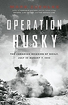 Operation Husky : the Canadian invasion of Sicily, July 10-August 7, 1943