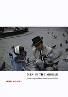Men in the middle : searching for masculinity in the 1950s
