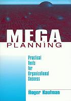 Mega planning : practical tools for organizational success