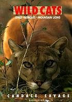 Wild cats : lynx, bobcats, mountain lions