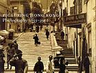 Picturing Hong Kong : photography 1855-1910