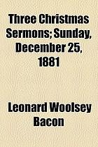 Three Christmas sermons : Sunday, December 25, 1881