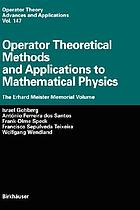 Operator theoretical methods and applications to mathematical physics : the Erhard Meister memorial volume