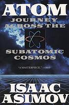 Atom : journey across the subatomic cosmos