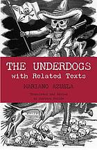 The underdogs : pictures and scenes from the present revolution : a translation of Mariano Azuela's Los de abajo with related texts