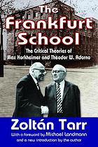 The Frankfurt school : the critical theories of Max Horkheimer and Theodor W. Adorno
