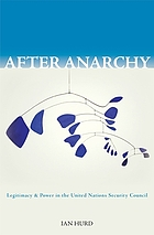 After anarchy legitimacy and power in the United Nations Security Council