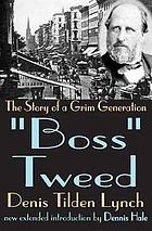 Boss Tweed : the story of a grim generation