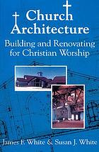 Church architecture : building and renovating for Christian worship