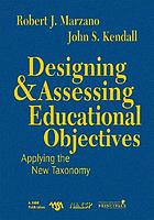 Designing & assessing educational objectives : applying the new taxonomy
