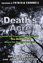 Death's acre : inside the legendary forensic lab the Body Farm where the dead do tell tales