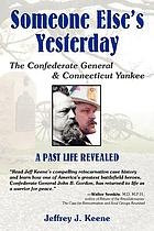 Someone else's yesterday : the Confederate general and Connecticut yankee, a past life revealed