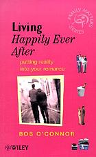 Living happily ever after : putting reality into your romance