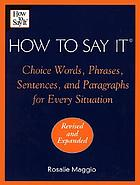 How to say it : choice words, phrases, sentences & paragraphs for every situation