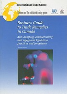 Business guide to trade remedies in Canada : anti-dumping, countervailing and safeguards legislation, practices and procedures