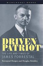 Driven patriot : the life and times of James Forrestal