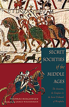 Secret societies of the Middle Ages : the Assassins, the Templars & the Secret Tribunals of Westphalia