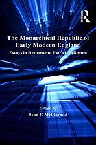 The monarchical republic of early modern England : essays in response to Patrick Collinson