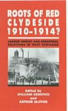 Roots of Red Clydeside, 1910-1914? : labour unrest and industrial relations in West Scotland