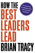How the best leaders lead : proven secrets to getting the most out of yourself and others