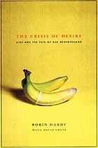 The crisis of desire : AIDS and the fate of gay brotherhood