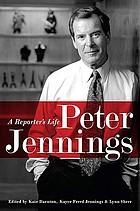 Peter Jennings : a reporter's life